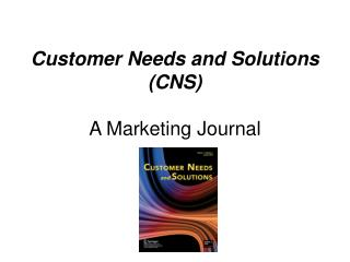 Customer Needs and Solutions (CNS) A Marketing Journal