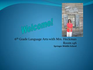 6 th  Grade  Language Arts with Mrs. Heckman Room 146 Springer Middle School
