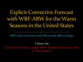 Explicit Convective Forecast with  WRF-ARW  for  the Warm  Seasons in the United States