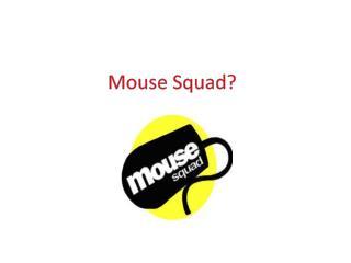 Mouse Squad?