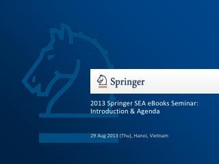 2013 Springer SEA eBooks Seminar: Introduction & Agenda