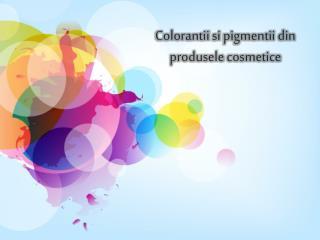 Colorantii si pigmentii  din  produsele cosmetice