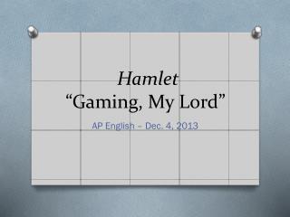 """Hamlet """"Gaming, My Lord"""""""