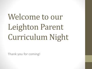 Welcome to our Leighton Parent Curriculum Night