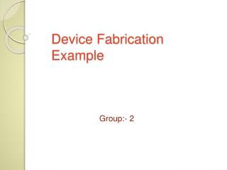 Device Fabrication  Example