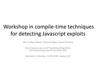 Workshop in compile-time techniques for detecting  Javascript  exploits