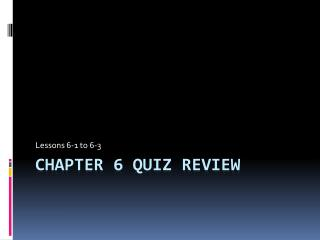 Chapter 6 Quiz Review