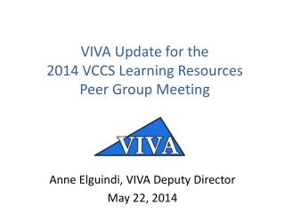 VIVA Update for the  2014 VCCS Learning  Resources  Peer  Group Meeting