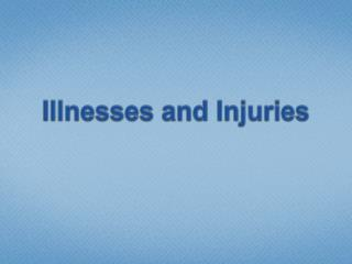 Illnesses and Injuries