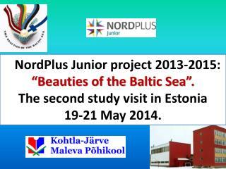 NordPlus Junior project 2013-2015:  �Beauties of the Baltic Sea� .