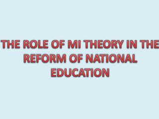 THE ROLE OF MI THEORY IN THE REFORM OF NATIONAL EDUCATION
