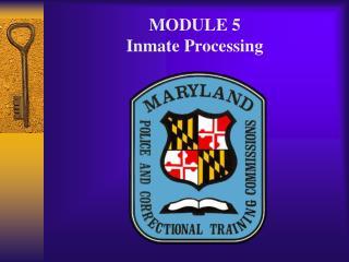 MODULE 5 Inmate Processing