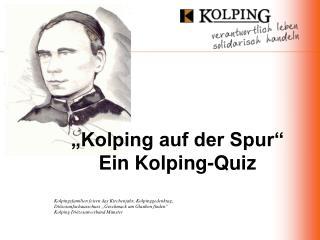 """""""Kolping auf der Spur""""       Ein Kolping-Quiz"""