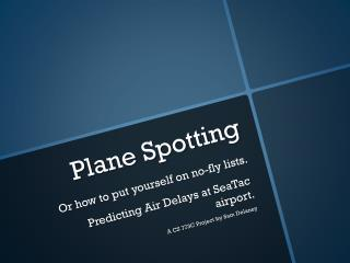 Plane Spotting Or how to put yourself on no-fly lists.