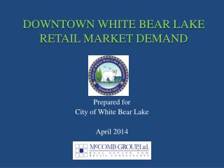 DOWNTOWN WHITE BEAR LAKE RETAIL MARKET DEMAND