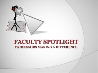 Faculty Spotlight professors making a difference