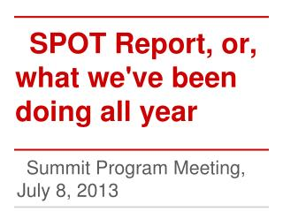 SPOT Report, or, what we've been doing all year