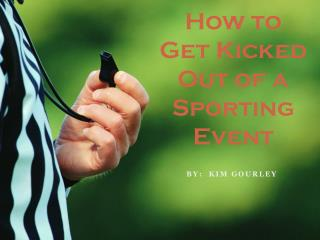 How to Get Kicked Out of a Sporting Event