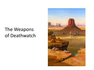 The Weapons  of Deathwatch