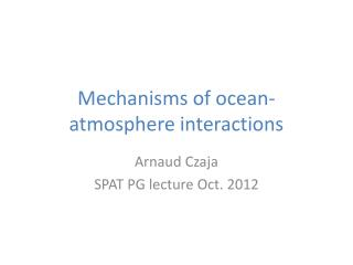 Mechanisms of ocean-atmosphere interactions