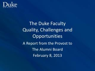 The Duke Faculty Quality, Challenges and Opportunities