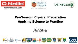 Pre-Season Physical Preparation Applying Science to Practice Paul Clarke