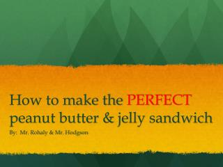 How to make the  PERFECT peanut butter & jelly sandwich