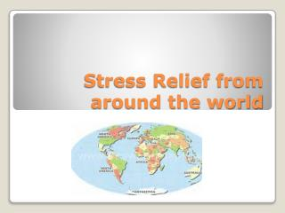 Stress Relief from around the world