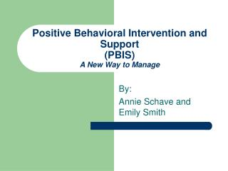 Positive Behavioral Intervention and Support PBIS A New Way to Manage