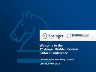 Welcome to the  4 th  Annual BioMed Central  Editors' Conference