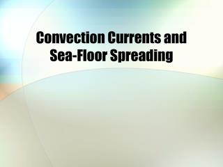 Convection Currents and  Sea-Floor Spreading