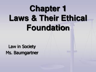Chapter 1 Laws & Their Ethical Foundatio n