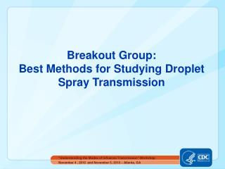 Breakout Group:   Best Methods for Studying Droplet  Spray Transmission