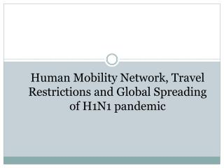 Human Mobility Network, Travel Restrictions and Global Spreading of H1N1 pandemic