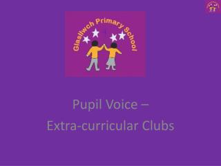 Pupil Voice �  Extra-curricular Clubs