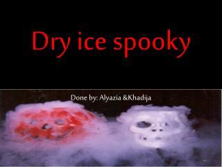 Dry ice spooky