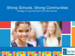 Strong Schools, Strong Communities Strategy for improved Saint Paul Public Schools
