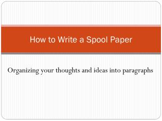 How to Write a Spool Paper