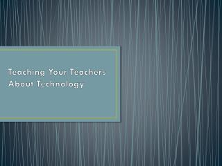 Teaching Your Teachers About Technology