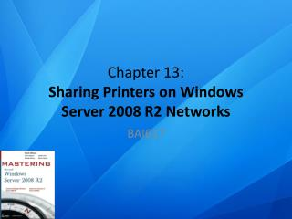 Chapter  13: Sharing Printers on Windows Server 2008 R2 Networks