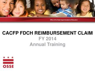 CACFP FDCH REIMBURSEMENT CLAIM FY 2014 Annual Training