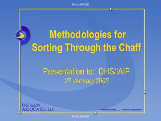 Methodologies for      Sorting Through the Chaff  Presentation to:  DHS