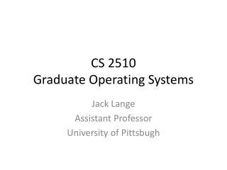 CS 2510 Graduate Operating Systems
