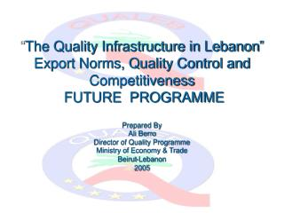 The Quality Infrastructure in Lebanon  Export Norms, Quality Control and Competitiveness  FUTURE  PROGRAMME