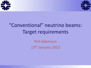 �Conventional� neutrino beams : Target requirements