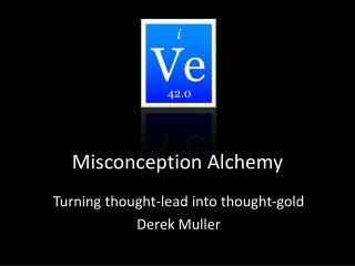 Misconception Alchemy