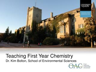 Teaching First Year Chemistry Dr. Kim Bolton, School of Environmental Sciences
