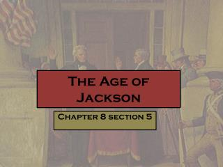 The Age of  J ackson