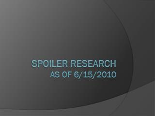 Spoiler research  as of 6/15/2010