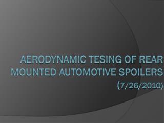 Aerodynamic tesing of rear mounted automotive spoilers ( 7/26/2010)